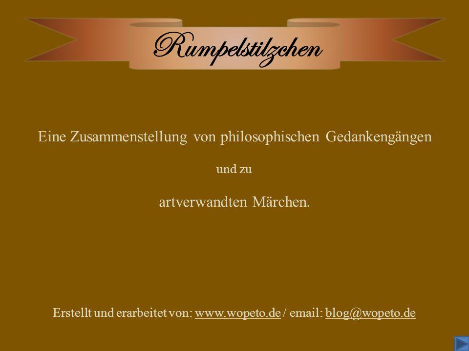 Rumpelstilzchen Eine Zusammenstellung von philosophischen Gedankengängen und zu artverwandten Märchen. Erstellt und erarbeitet von: www.wopeto.de / em