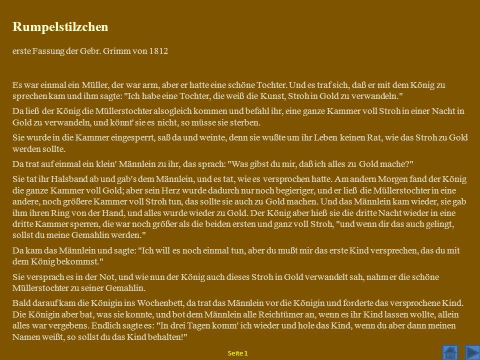 Rumpelstilzchen erste Fassung der Gebr. Grimm von 1812 Es war einmal ein Müller, der war arm, aber er hatte eine schöne Tochter. Und es traf sich, daß