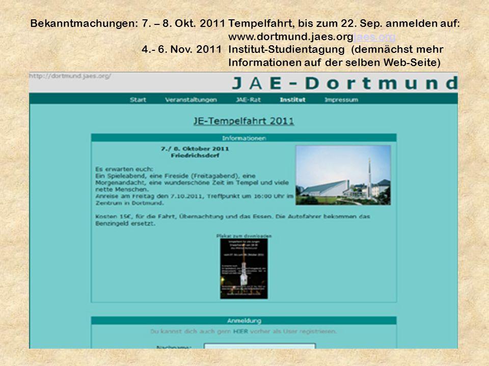 Bekanntmachungen:7. – 8. Okt. 2011Tempelfahrt, bis zum 22. Sep. anmelden auf: www.dortmund.jaes.orgjaes.orgjaes.org 4.- 6. Nov. 2011 Institut-Studient