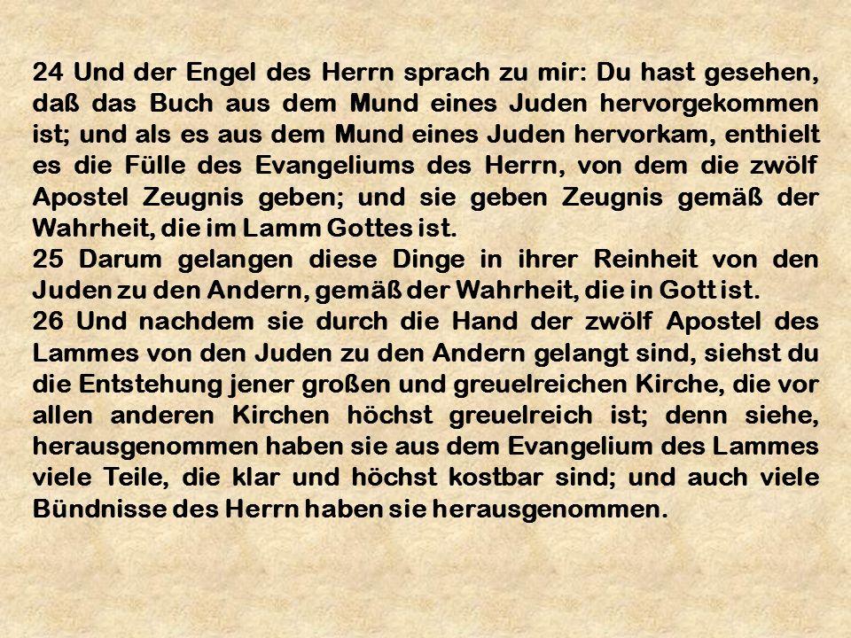 24 Und der Engel des Herrn sprach zu mir: Du hast gesehen, daß das Buch aus dem Mund eines Juden hervorgekommen ist; und als es aus dem Mund eines Jud