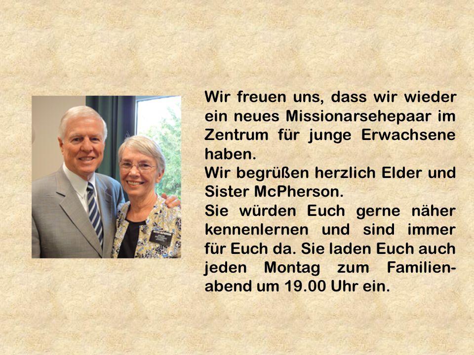 Wir freuen uns, dass wir wieder ein neues Missionarsehepaar im Zentrum für junge Erwachsene haben. Wir begrüßen herzlich Elder und Sister McPherson. S
