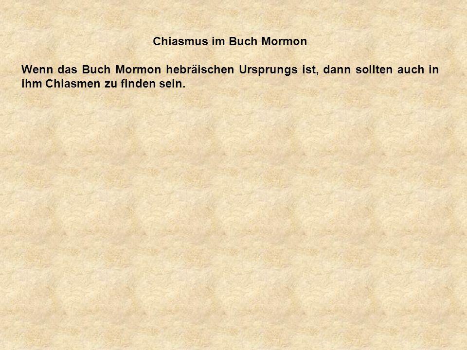 a Chiasmus im Buch Mormon Wenn das Buch Mormon hebräischen Ursprungs ist, dann sollten auch in ihm Chiasmen zu finden sein.