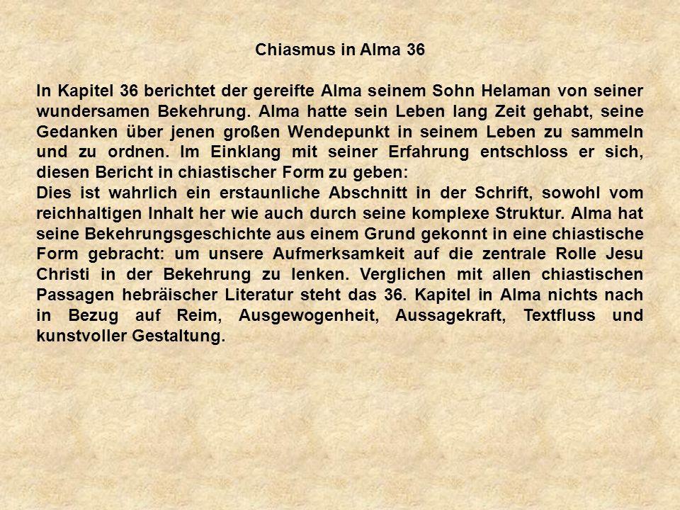 a Chiasmus in Alma 36 In Kapitel 36 berichtet der gereifte Alma seinem Sohn Helaman von seiner wundersamen Bekehrung. Alma hatte sein Leben lang Zeit