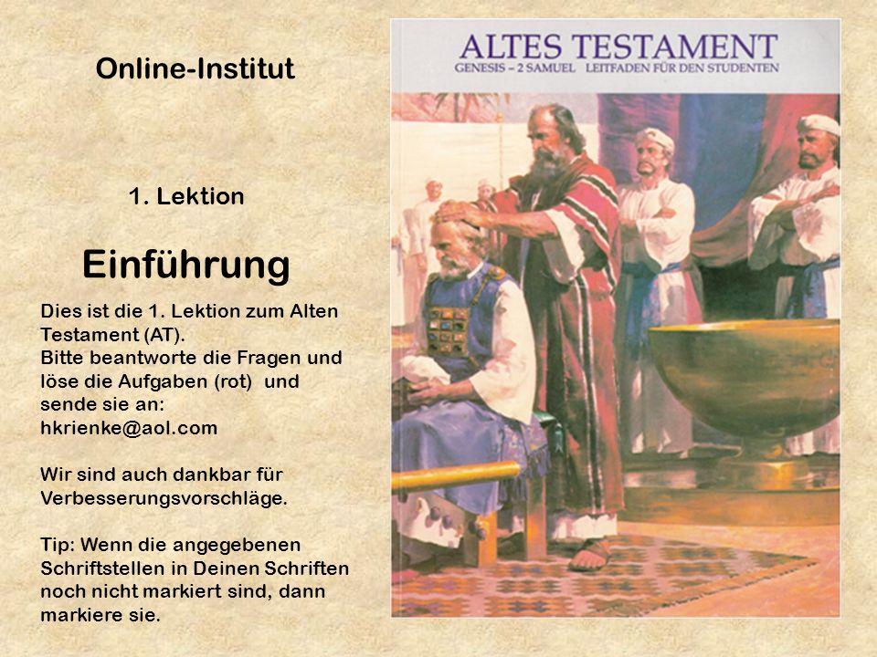 1. Lektion Einführung Dies ist die 1. Lektion zum Alten Testament (AT). Bitte beantworte die Fragen und löse die Aufgaben (rot) und sende sie an: hkri