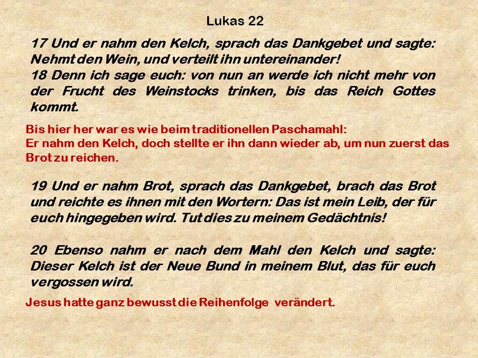 Lukas 22 17 Und er nahm den Kelch, sprach das Dankgebet und sagte: Nehmt den Wein, und verteilt ihn untereinander! 18 Denn ich sage euch: von nun an w
