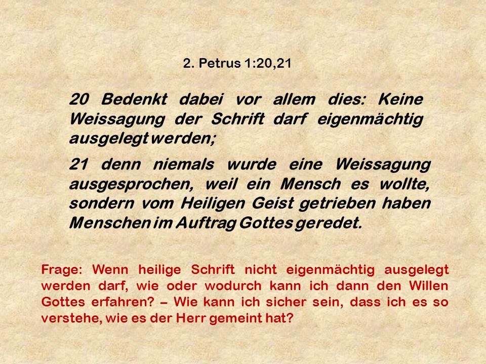 20 Bedenkt dabei vor allem dies: Keine Weissagung der Schrift darf eigenmächtig ausgelegt werden; 2. Petrus 1:20,21 21 denn niemals wurde eine Weissag