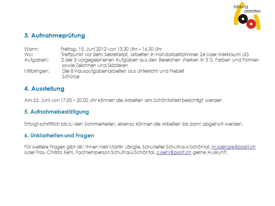 3. Aufnahmeprüfung Wann: Freitag, 15. Juni 2012 von 13.30 Uhr – 16.30 Uhr Wo: Treffpunkt vor dem Sekretariat, arbeiten in Handarbeitszimmer 24 oder We