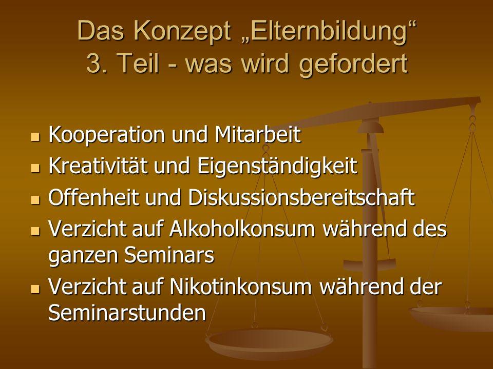 Das Konzept Elternbildung 3. Teil - was wird gefordert Kooperation und Mitarbeit Kooperation und Mitarbeit Kreativität und Eigenständigkeit Kreativitä