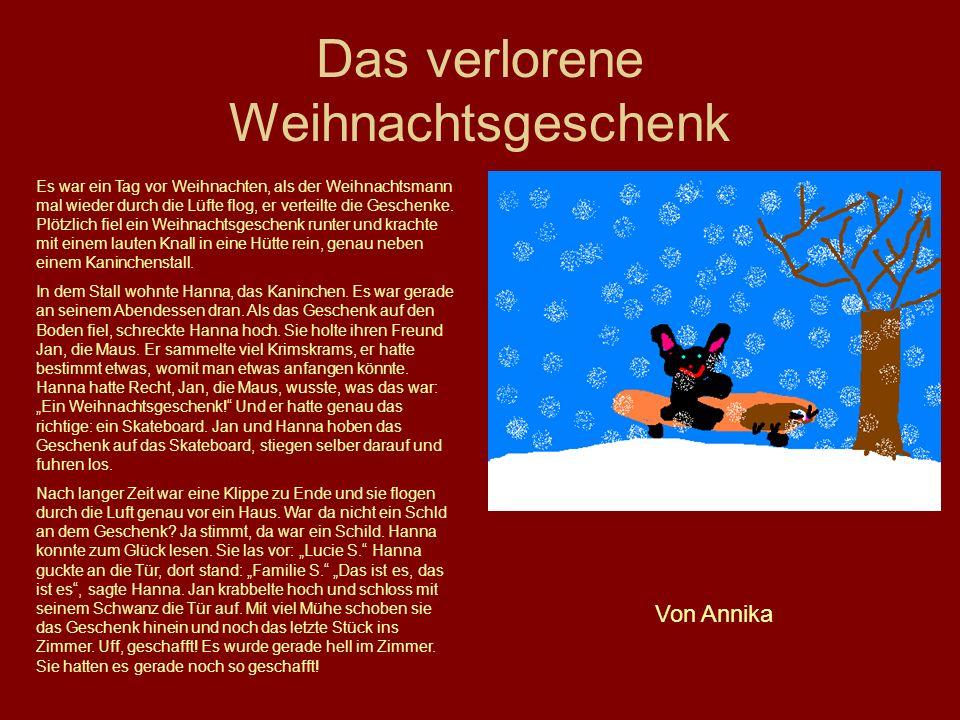 Das verlorene Weihnachtsgeschenk Es war ein Tag vor Weihnachten, als der Weihnachtsmann mal wieder durch die Lüfte flog, er verteilte die Geschenke. P