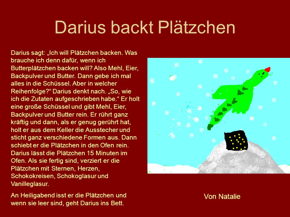 Darius backt Plätzchen Darius sagt: Ich will Plätzchen backen. Was brauche ich denn dafür, wenn ich Butterplätzchen backen will? Also Mehl, Eier, Back