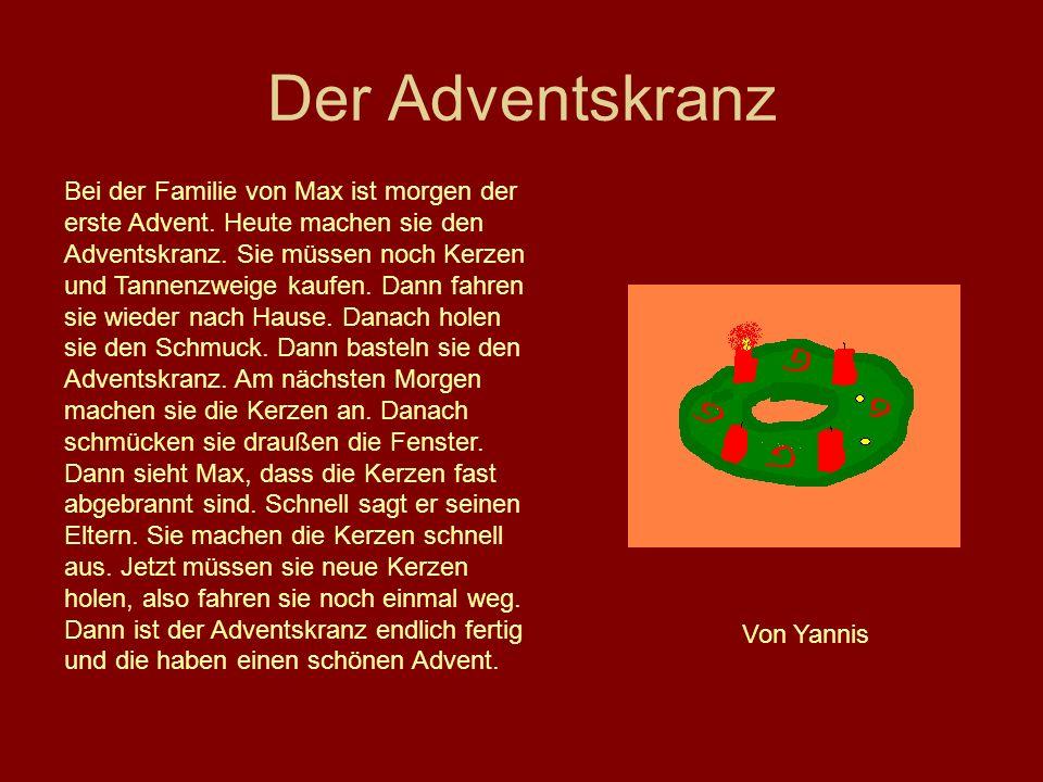 Der Adventskranz Bei der Familie von Max ist morgen der erste Advent. Heute machen sie den Adventskranz. Sie müssen noch Kerzen und Tannenzweige kaufe