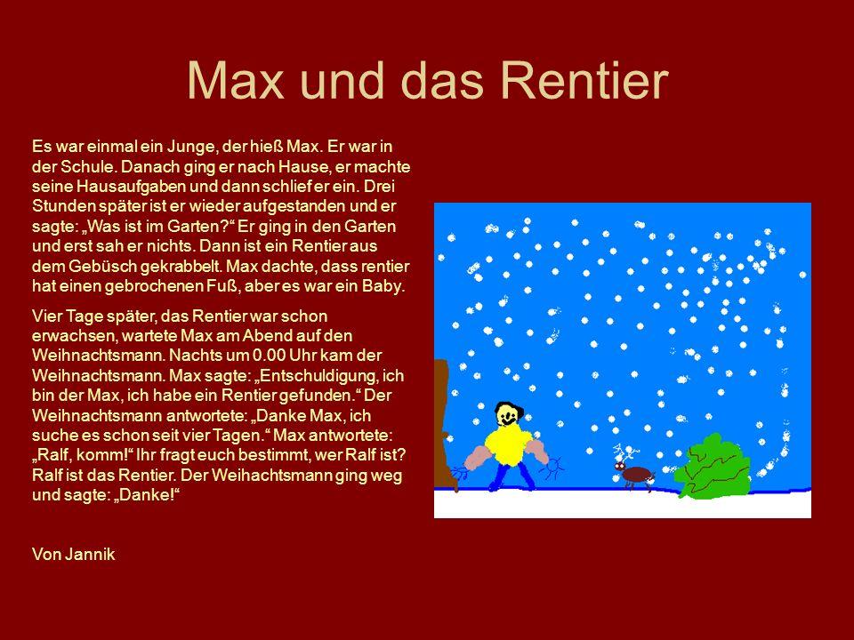 Max und das Rentier Es war einmal ein Junge, der hieß Max. Er war in der Schule. Danach ging er nach Hause, er machte seine Hausaufgaben und dann schl