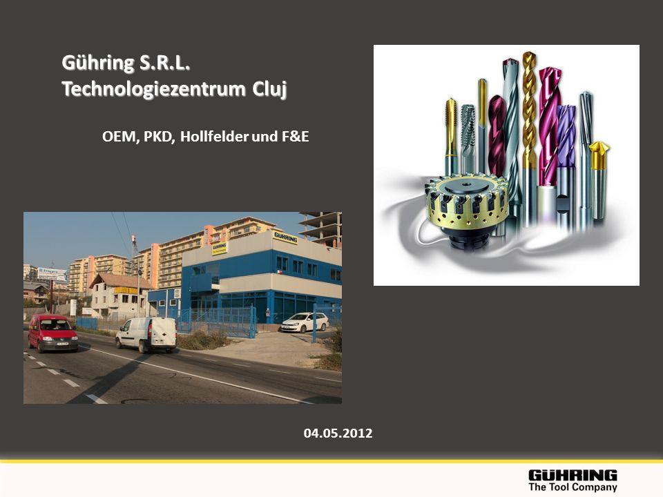 04.05.2012 Gühring S.R.L. Technologiezentrum Cluj OEM, PKD, Hollfelder und F&E