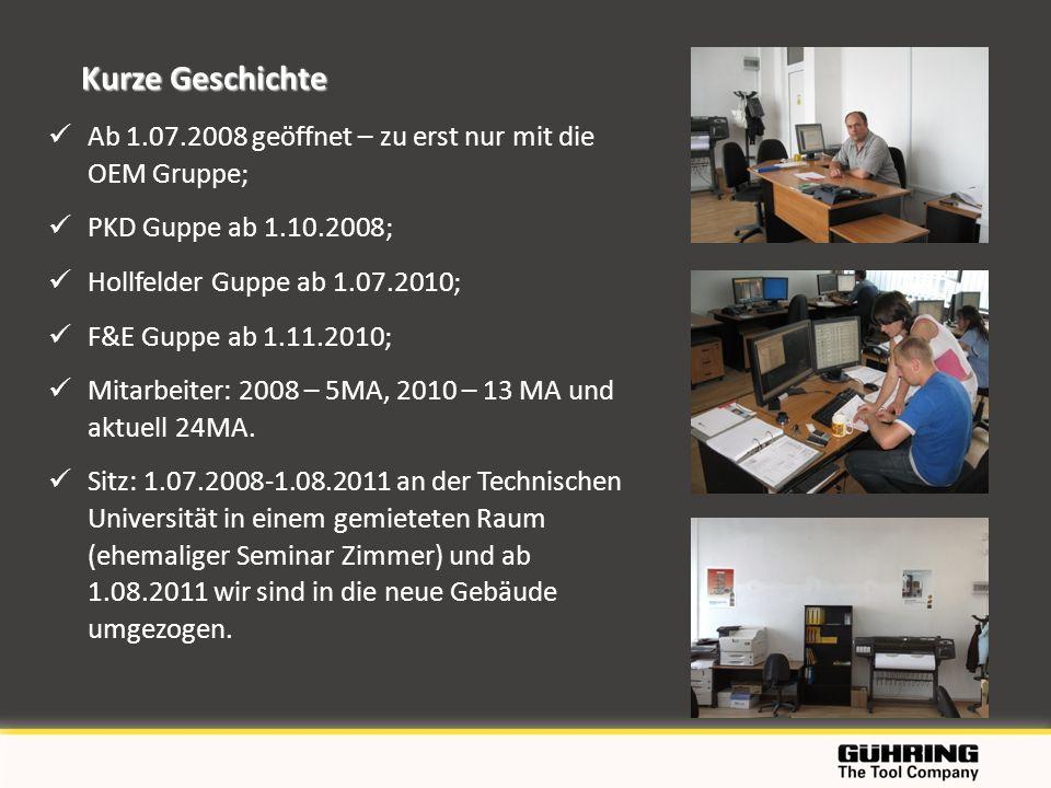 Kurze Geschichte Ab 1.07.2008 geöffnet – zu erst nur mit die OEM Gruppe; PKD Guppe ab 1.10.2008; Hollfelder Guppe ab 1.07.2010; F&E Guppe ab 1.11.2010