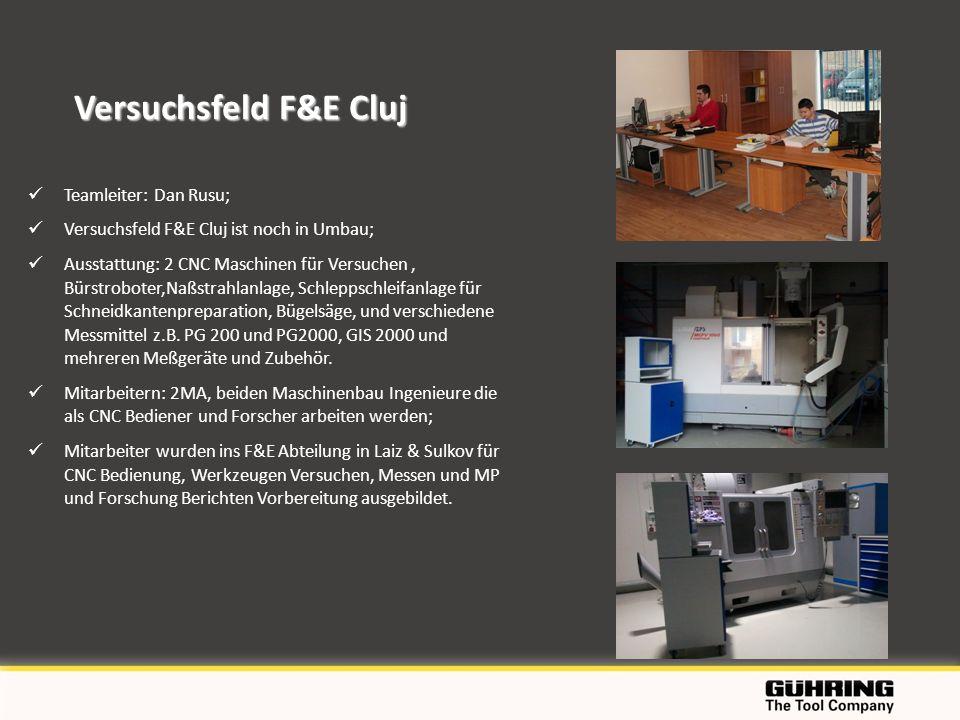 Versuchsfeld F&E Cluj Teamleiter: Dan Rusu; Versuchsfeld F&E Cluj ist noch in Umbau; Ausstattung: 2 CNC Maschinen für Versuchen, Bürstroboter,Naßstrah