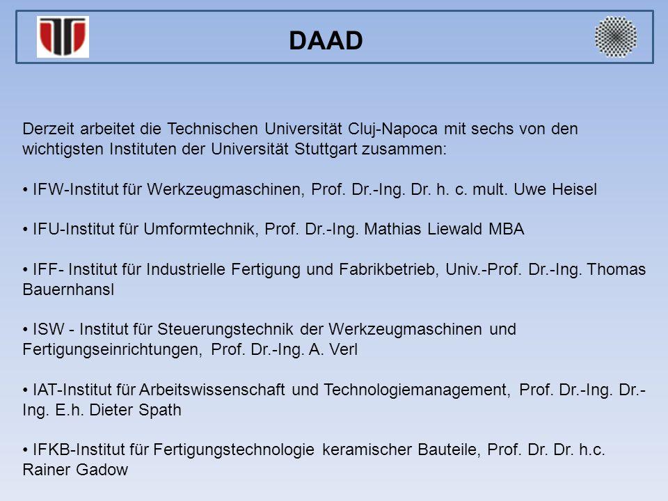 Derzeit arbeitet die Technischen Universität Cluj-Napoca mit sechs von den wichtigsten Instituten der Universität Stuttgart zusammen: IFW-Institut für Werkzeugmaschinen, Prof.