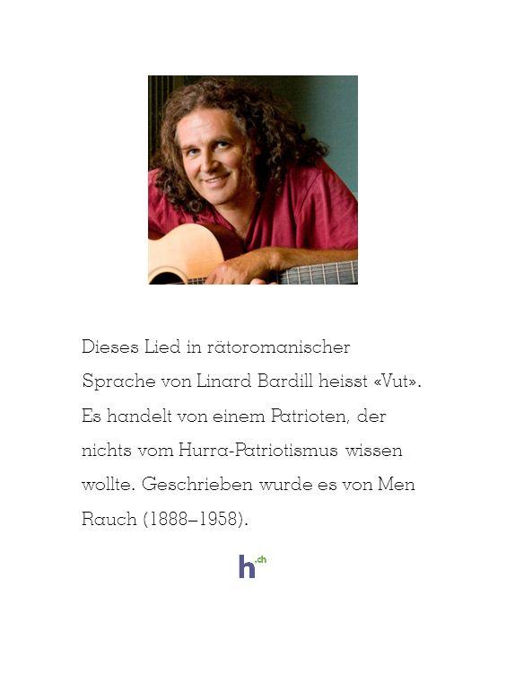 Dieses Lied in rätoromanischer Sprache von Linard Bardill heisst «Vut».