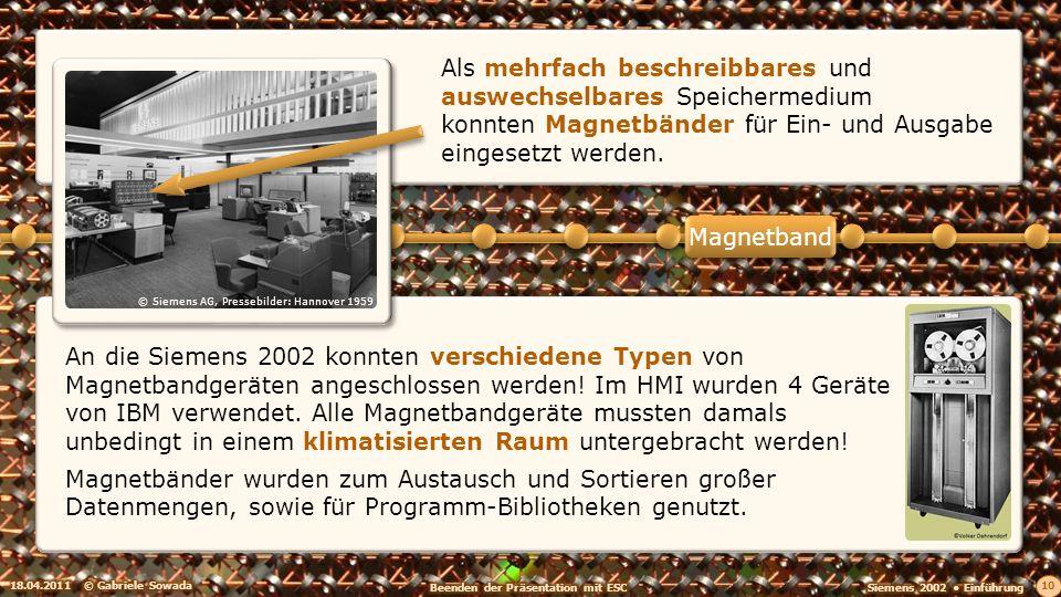 An die Siemens 2002 konnten verschiedene Typen von Magnetbandgeräten angeschlossen werden! Im HMI wurden 4 Geräte von IBM verwendet. Alle Magnetbandge