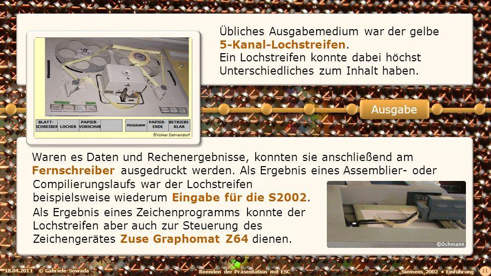 18.04.2011© Gabriele Sowada 11 Übliches Ausgabemedium war der gelbe 5-Kanal-Lochstreifen. Ein Lochstreifen konnte dabei höchst Unterschiedliches zum I