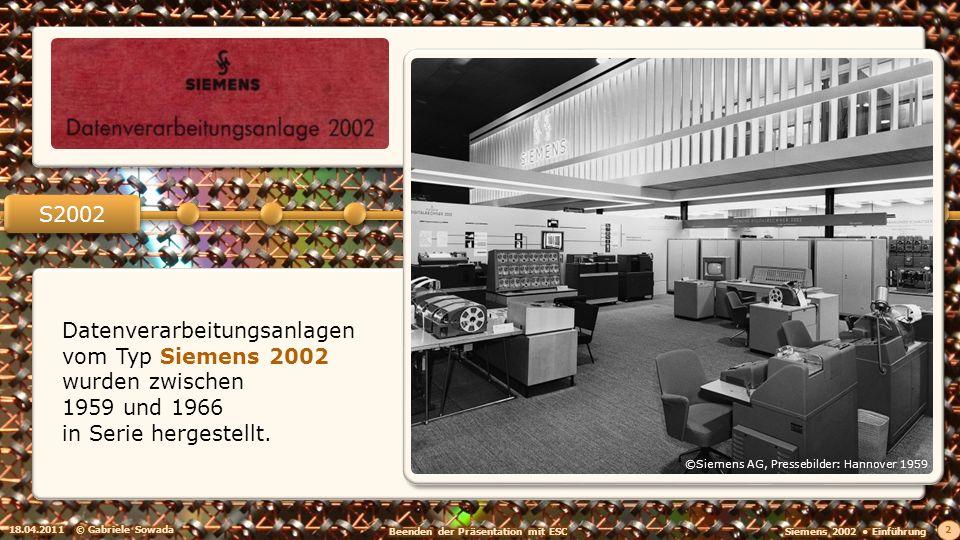 Datenverarbeitungsanlagen vom Typ Siemens 2002 wurden zwischen 1959 und 1966 in Serie hergestellt. 18.04.2011© Gabriele Sowada 2 S2002 ©Siemens AG, Pr