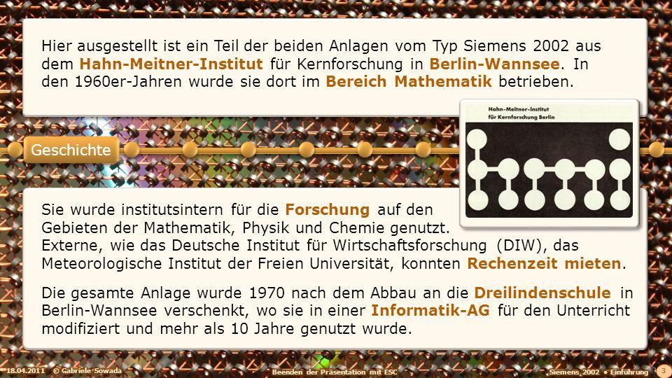 18.04.2011© Gabriele Sowada 3 Sie wurde institutsintern für die Forschung auf den Gebieten der Mathematik, Physik und Chemie genutzt. Externe, wie das