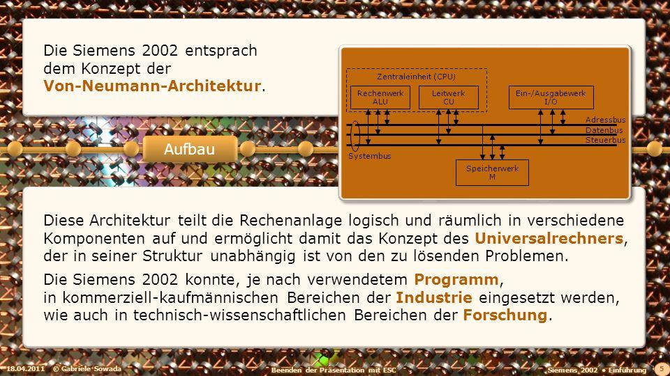 18.04.2011© Gabriele Sowada 5 Diese Architektur teilt die Rechenanlage logisch und räumlich in verschiedene Komponenten auf und ermöglicht damit das K