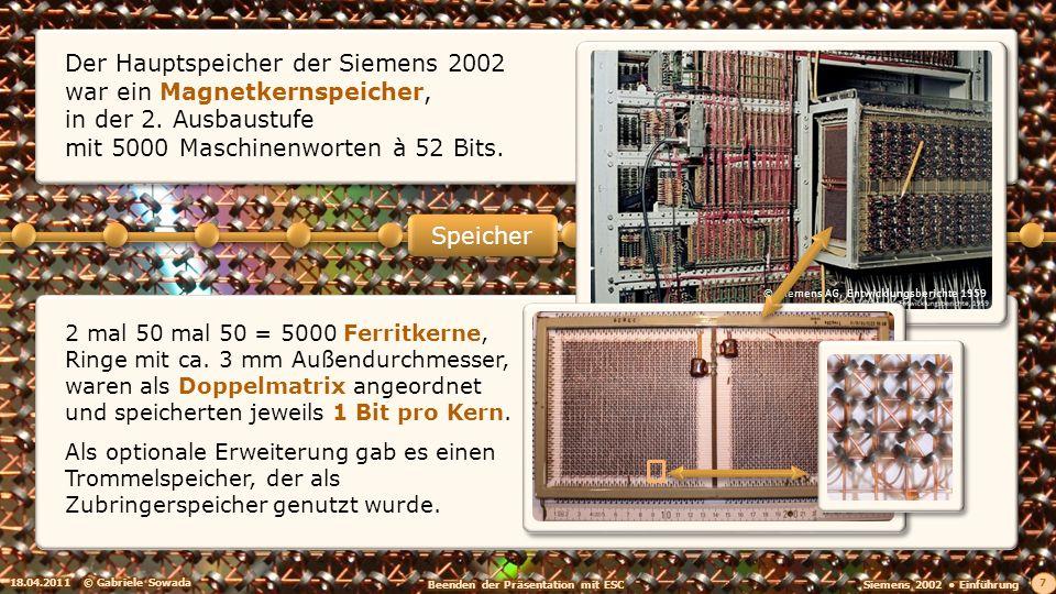 2 mal 50 mal 50 = 5000 Ferritkerne, Ringe mit ca. 3 mm Außendurchmesser, waren als Doppelmatrix angeordnet und speicherten jeweils 1 Bit pro Kern. Als