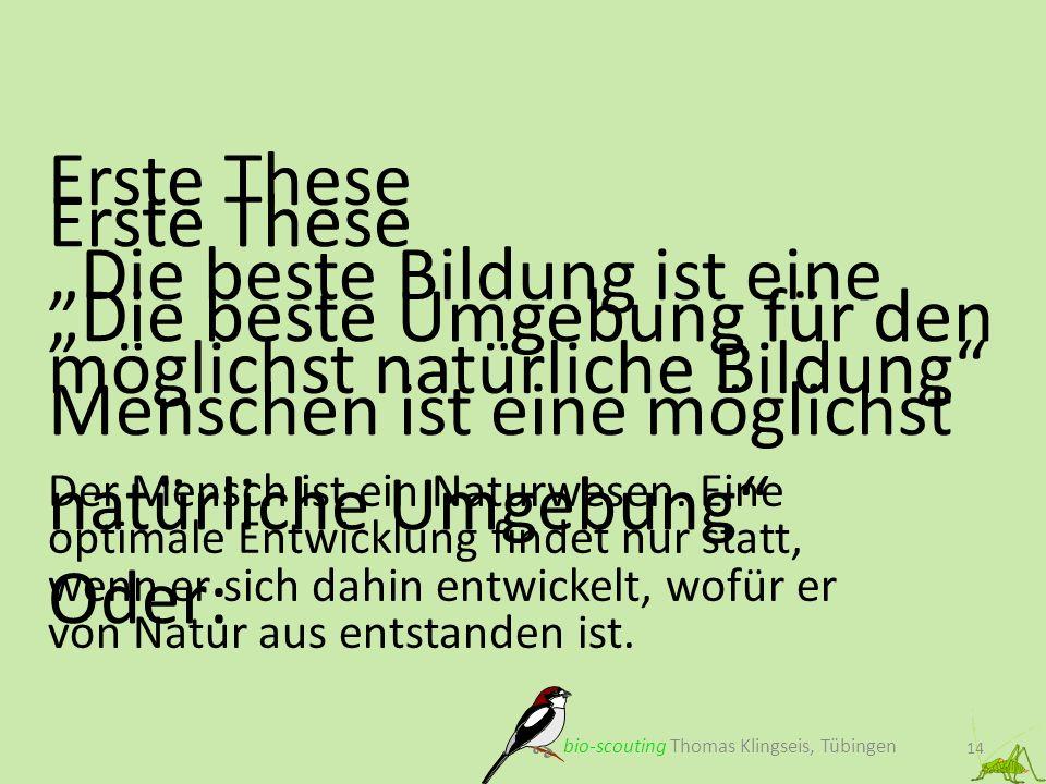 Erste These Die beste Umgebung für den Menschen ist eine möglichst natürliche Umgebung Oder: 14 bio-scouting Thomas Klingseis, Tübingen Erste These Di