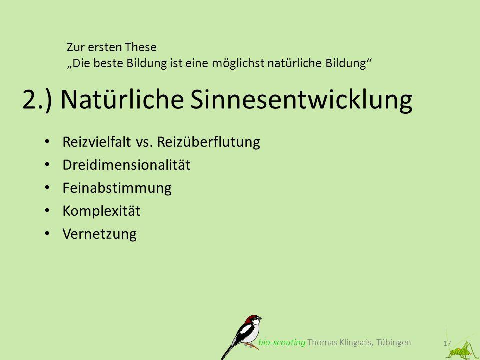 Zur ersten These Die beste Bildung ist eine möglichst natürliche Bildung 17 2.) Natürliche Sinnesentwicklung bio-scouting Thomas Klingseis, Tübingen R
