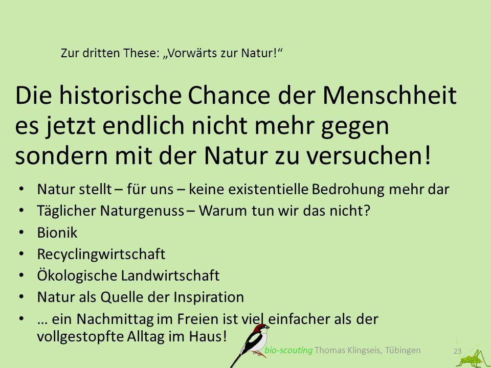 Zur dritten These: Vorwärts zur Natur! 23 Die historische Chance der Menschheit es jetzt endlich nicht mehr gegen sondern mit der Natur zu versuchen!
