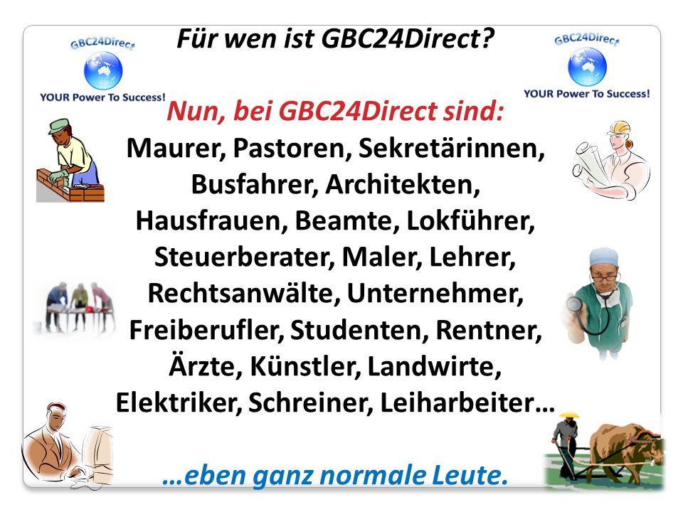 Für wen ist GBC24Direct? Nun, bei GBC24Direct sind: Maurer, Pastoren, Sekretärinnen, Busfahrer, Architekten, Hausfrauen, Beamte, Lokführer, Steuerbera