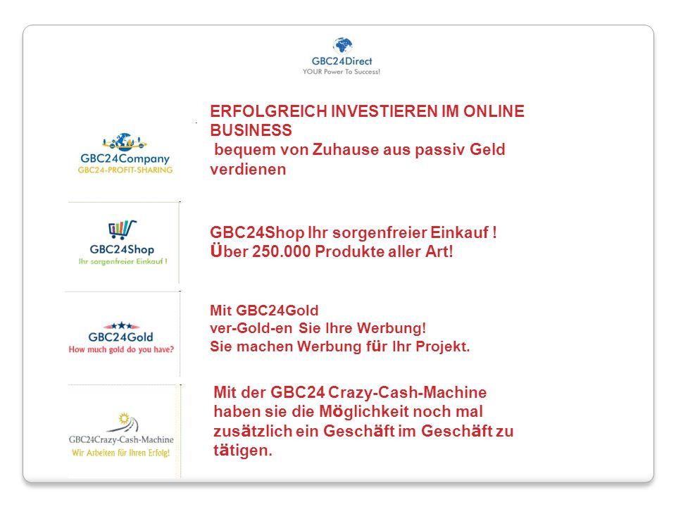 ERFOLGREICH INVESTIEREN IM ONLINE BUSINESS bequem von Zuhause aus passiv Geld verdienen GBC24Shop Ihr sorgenfreier Einkauf ! Ü ber 250.000 Produkte al