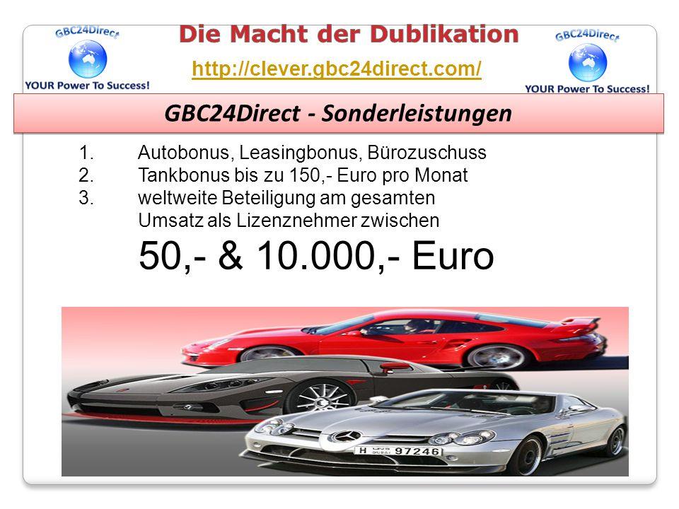 GBC24Direct - Sonderleistungen 1.Autobonus, Leasingbonus, Bürozuschuss 2.Tankbonus bis zu 150,- Euro pro Monat 3.weltweite Beteiligung am gesamten Umsatz als Lizenznehmer zwischen 50,- & 10.000,- Euro http://clever.gbc24direct.com/