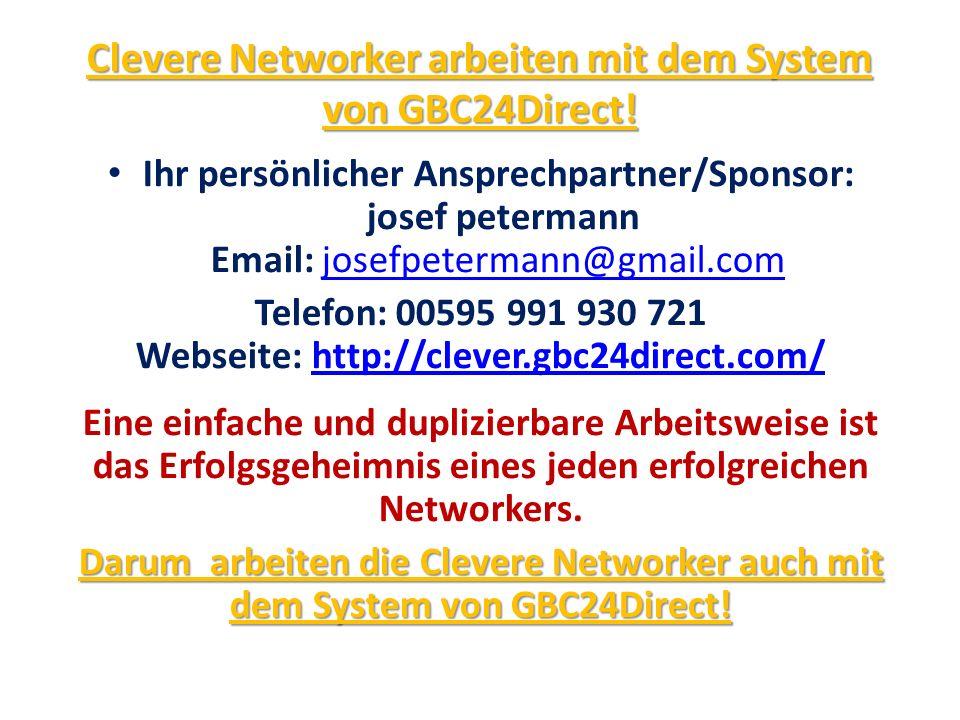 Clevere Networker arbeiten mit dem System von GBC24Direct! Ihr persönlicher Ansprechpartner/Sponsor: josef petermann Email: josefpetermann@gmail.comjo