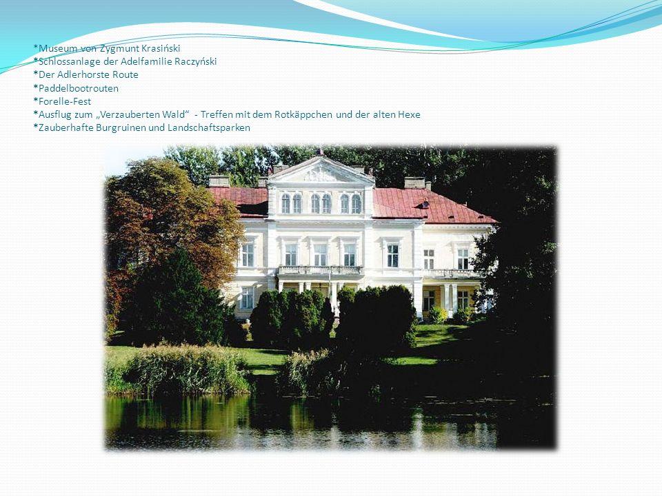 *Museum von Zygmunt Krasiński *Schlossanlage der Adelfamilie Raczyński *Der Adlerhorste Route *Paddelbootrouten *Forelle-Fest *Ausflug zum Verzauberte