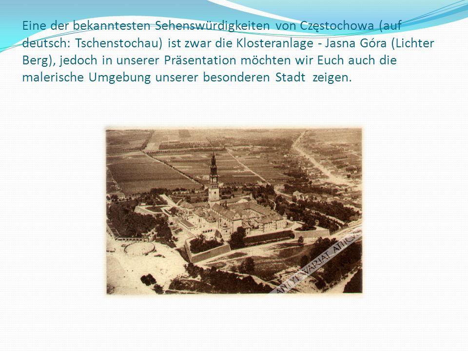 Eine der bekanntesten Sehenswürdigkeiten von Częstochowa (auf deutsch: Tschenstochau) ist zwar die Klosteranlage - Jasna Góra (Lichter Berg), jedoch i
