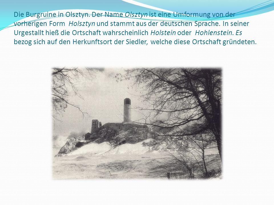 Die Burgruine in Olsztyn. Der Name Olsztyn ist eine Umformung von der vorherigen Form Holsztyn und stammt aus der deutschen Sprache. In seiner Urgesta