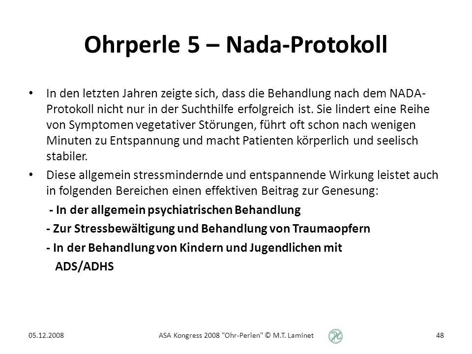 Ohrperle 5 – Nada-Protokoll In den letzten Jahren zeigte sich, dass die Behandlung nach dem NADA- Protokoll nicht nur in der Suchthilfe erfolgreich ist.