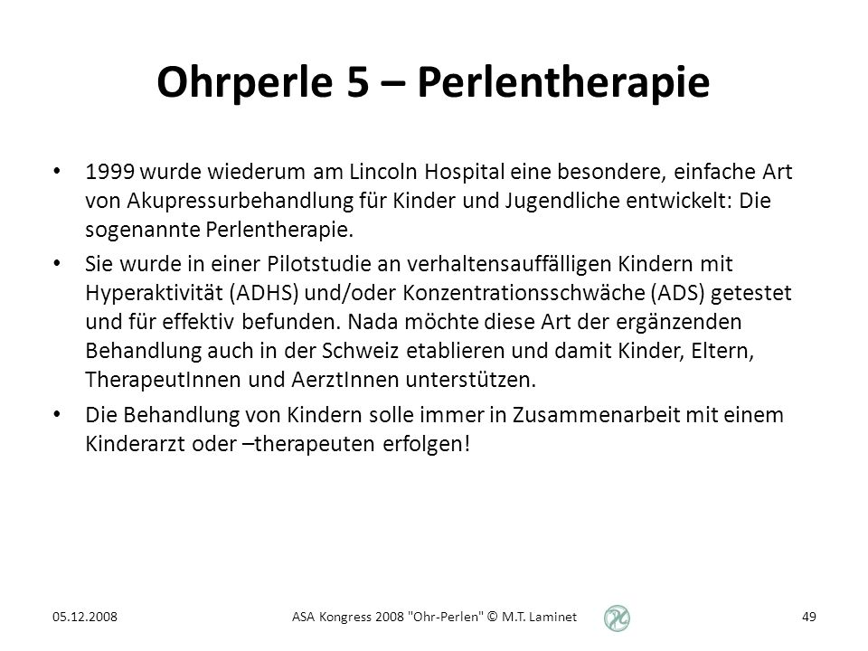 Ohrperle 5 – Perlentherapie 1999 wurde wiederum am Lincoln Hospital eine besondere, einfache Art von Akupressurbehandlung für Kinder und Jugendliche entwickelt: Die sogenannte Perlentherapie.
