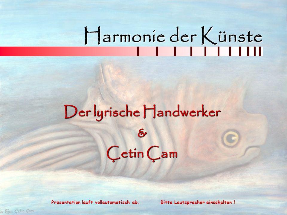 V 1.8/2008 www.cetin-cam-kunst.dewww.lyrischerhandwerker.de Lyrik zu Gemälde – Gemälde zu Lyrik Zwei Künstler, die sich gefunden haben.