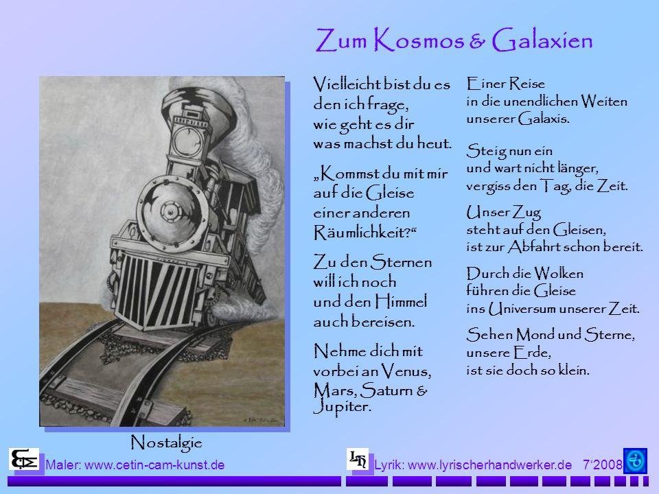 72008 Maler: www.cetin-cam-kunst.deLyrik: www.lyrischerhandwerker.de Zum Kosmos & Galaxien Vielleicht bist du es den ich frage, wie geht es dir was ma