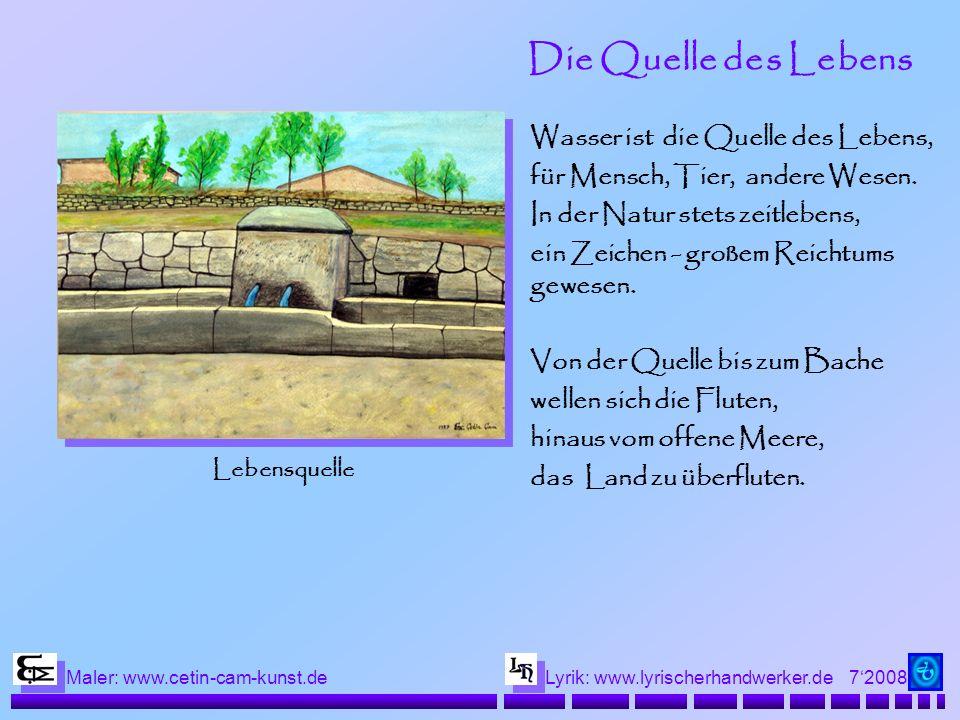 72008 Maler: www.cetin-cam-kunst.deLyrik: www.lyrischerhandwerker.de Die Quelle des Lebens Wasser ist die Quelle des Lebens, für Mensch, Tier, andere