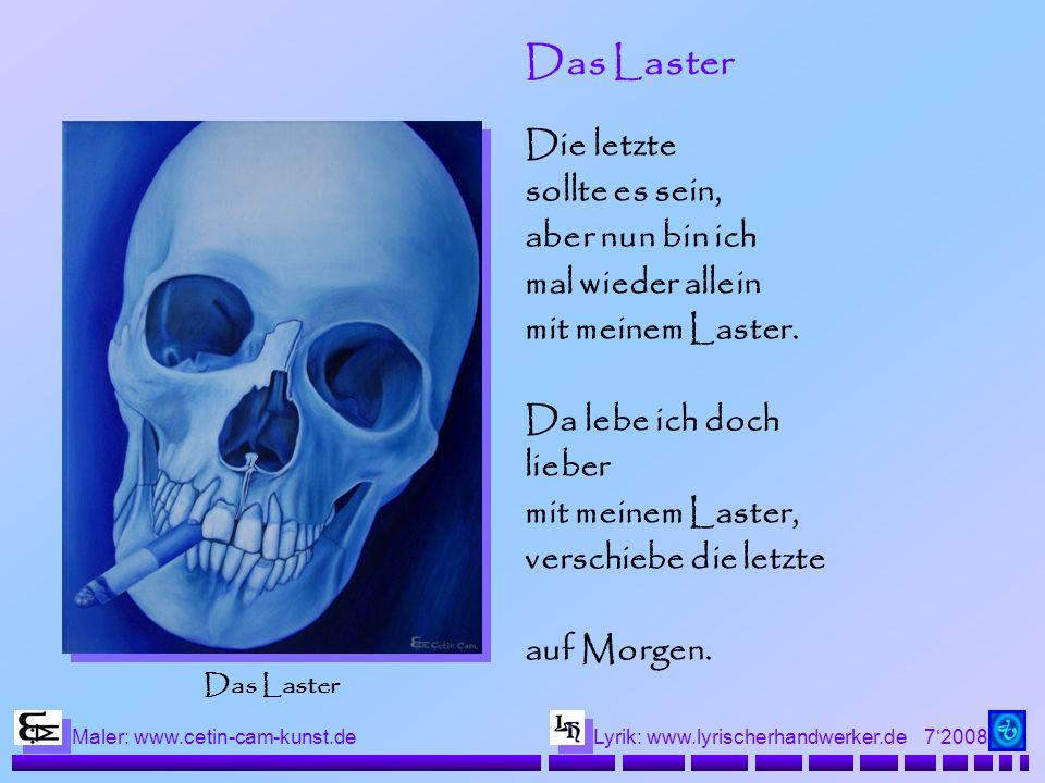 72008 Maler: www.cetin-cam-kunst.deLyrik: www.lyrischerhandwerker.de Das Laster Die letzte sollte es sein, aber nun bin ich mal wieder allein mit meinem Laster.