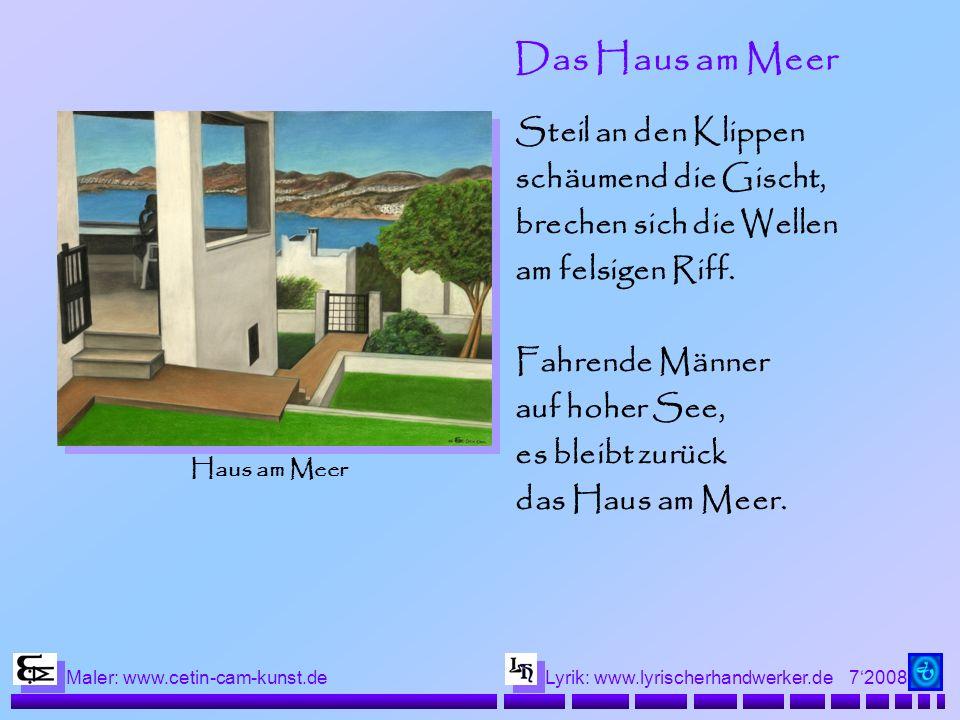 72008 Maler: www.cetin-cam-kunst.deLyrik: www.lyrischerhandwerker.de Das Haus am Meer Steil an den Klippen schäumend die Gischt, brechen sich die Well