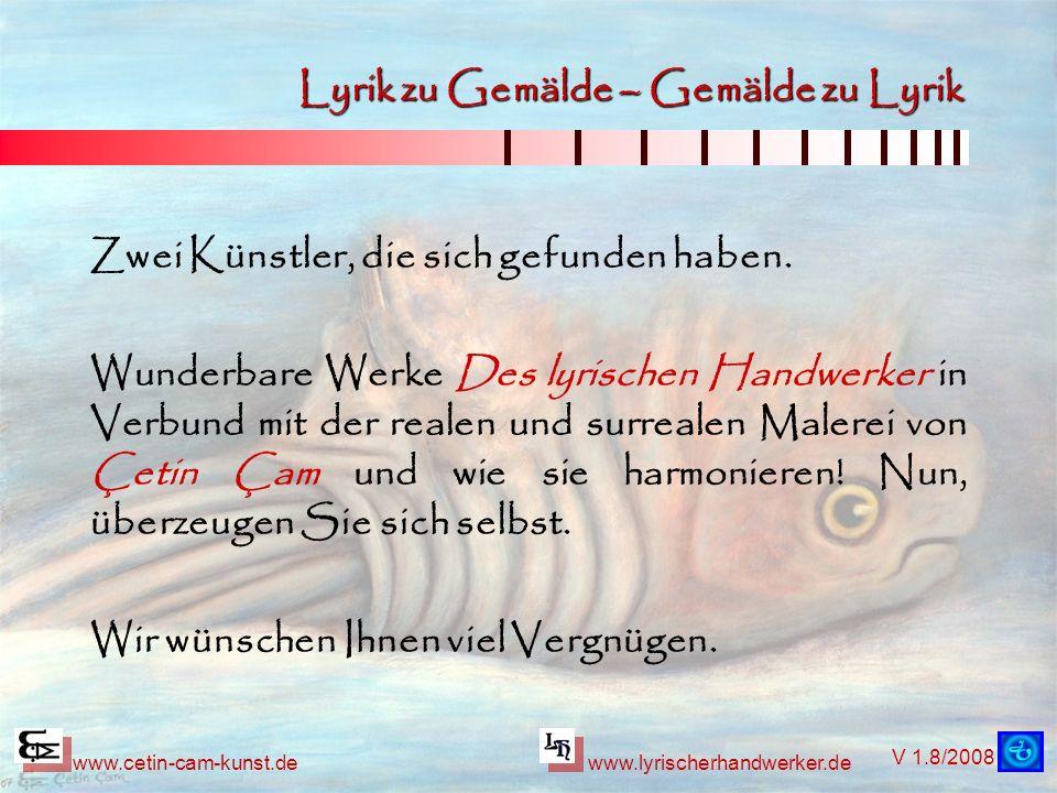V 1.8/2008 www.cetin-cam-kunst.dewww.lyrischerhandwerker.de Lyrik zu Gemälde – Gemälde zu Lyrik Mit meinen Augen schauen, die Seele einstimmen, keinen Blick von deiner Kunst lassen.