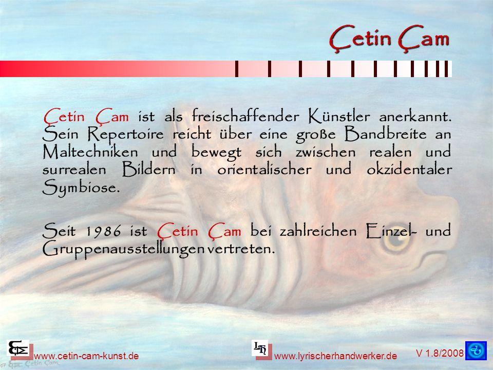 V 1.8/2008 www.cetin-cam-kunst.dewww.lyrischerhandwerker.de Çetin Çam Çetin Çam ist als freischaffender Künstler anerkannt. Sein Repertoire reicht übe