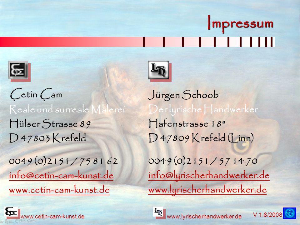 V 1.8/2008 www.cetin-cam-kunst.dewww.lyrischerhandwerker.de Impressum Jürgen Schoob Der lyrische Handwerker Hafenstrasse 18ª D 47809 Krefeld (Linn) 00