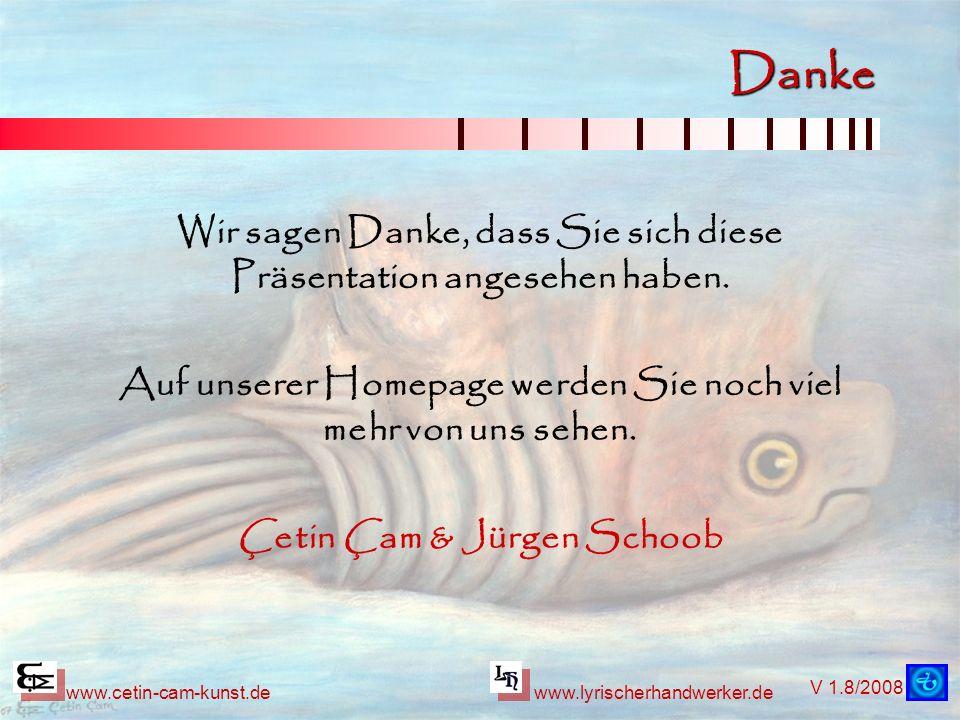 V 1.8/2008 www.cetin-cam-kunst.dewww.lyrischerhandwerker.de Danke Wir sagen Danke, dass Sie sich diese Präsentation angesehen haben. Auf unserer Homep