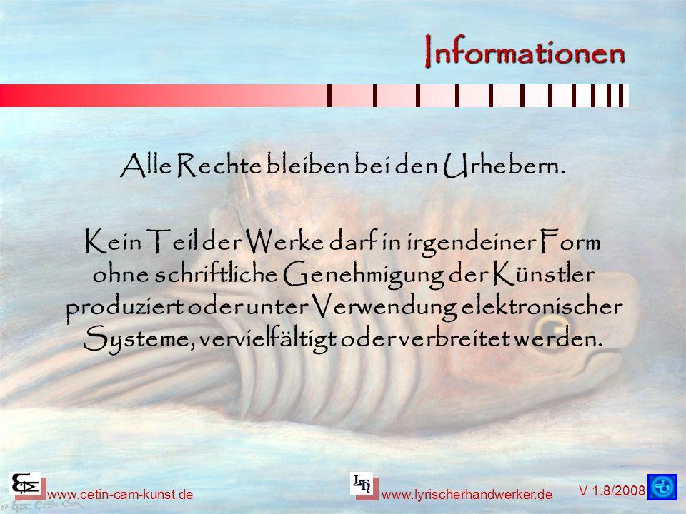 V 1.8/2008 www.cetin-cam-kunst.dewww.lyrischerhandwerker.de Informationen Alle Rechte bleiben bei den Urhebern. Kein Teil der Werke darf in irgendeine