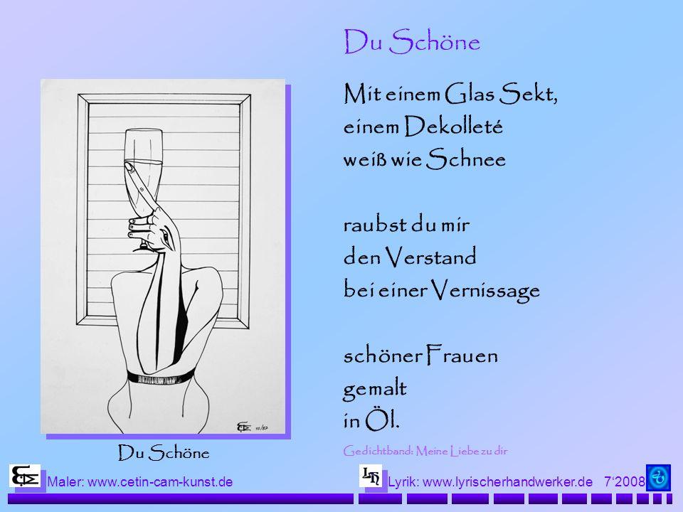 72008 Maler: www.cetin-cam-kunst.deLyrik: www.lyrischerhandwerker.de Mit einem Glas Sekt, einem Dekolleté weiß wie Schnee raubst du mir den Verstand b
